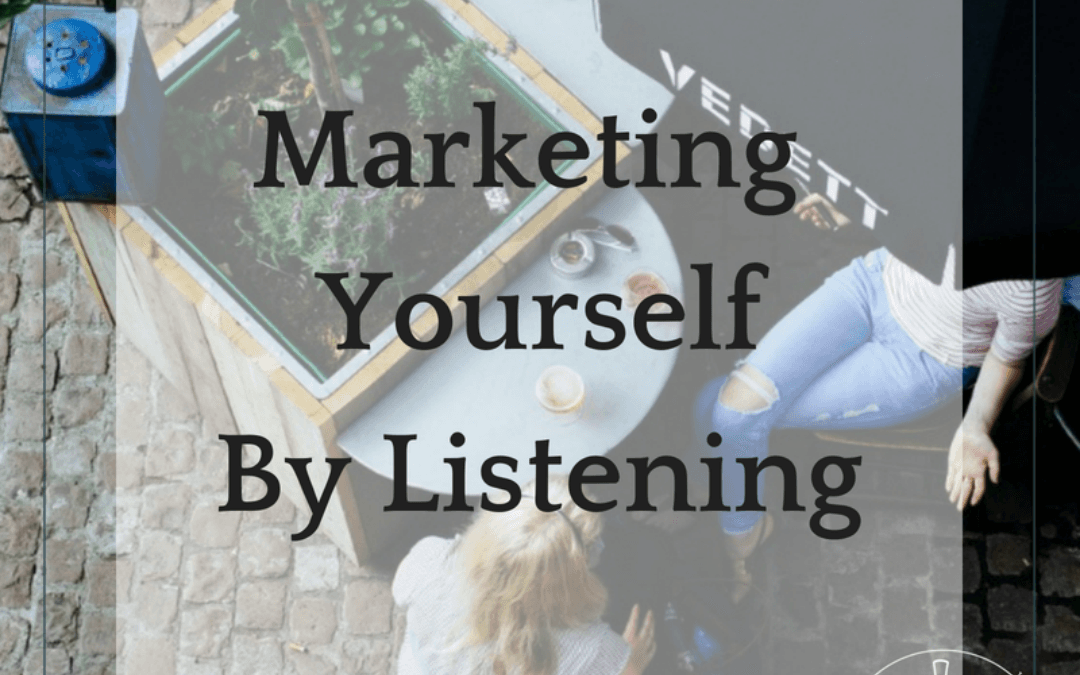 Market Yourself by Listening